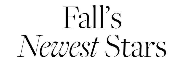 FALL'S NEWEST STARS